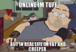 online-im-tuff-but-in-real-life-im-fat-and-creeper